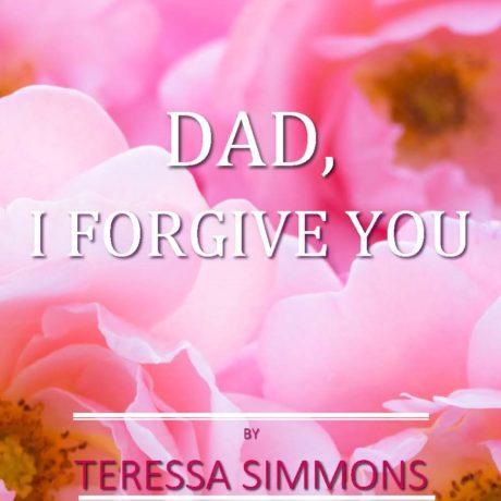 DAD, I FORGIVE YOU
